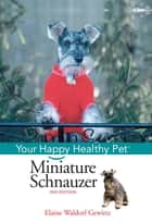 Miniature Schnauzer - Your Happy Healthy Pet 電子書 by Elaine Waldorf Gewirtz