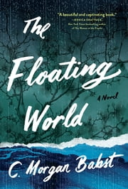 The Floating World - A Novel ebook by C. Morgan Babst