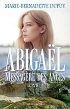Abigaël, messagère des anges - Tome 1 ebook by Marie-Bernadette Dupuy