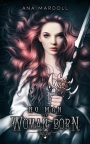 No Man of Woman Born - Rewoven Tales ebook by Ana Mardoll