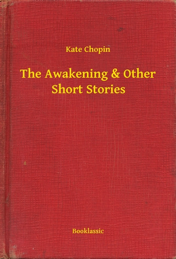 The Awakening & Other Short Stories ebook by Kate Chopin