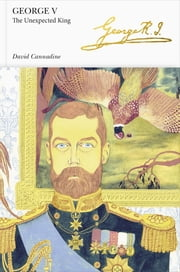 George V (Penguin Monarchs) - The Unexpected King ebook by David Cannadine