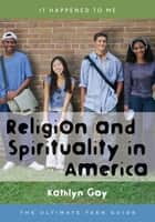 Religion and Spirituality in America ebook by Kathlyn Gay