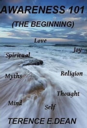 Awareness 101 (The Beginning) ebook by Terence E. Dean