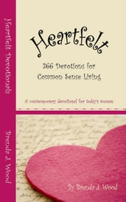 Heartfelt Devotionals, 366 devotions for common sense living ebook by Brenda J Wood