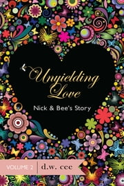 Unyielding Love: Nick & Bee's Story Vol. 2 ebook by DW Cee