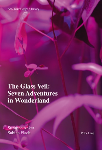 The Glass Veil: Seven Adventures in Wonderland ebook by Sabine Flach,Suzanne Anker