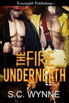 The Fire Underneath ebook by S. C. Wynne