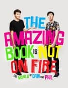 The Amazing Book is Not on Fire - The World of Dan and Phil ebook by Dan Howell, Phil Lester