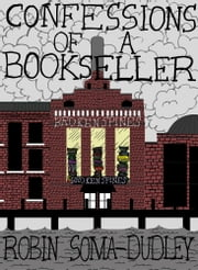 Confessions of a Bookseller ebook by Robin Soma Dudley