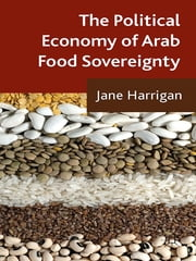 The Political Economy of Arab Food Sovereignty ebook by Jane Harrigan