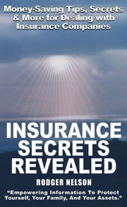 Insurance Secrets Revealed - Money-Saving Tips, Secrets and More, Now Revealed! ebook by Rodger Nelson