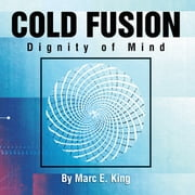 Cold Fusion - Dignity of Mind ebook by Marc E. King