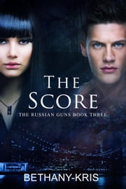 The Score - The Russian Guns, #3 ebook by Bethany-Kris