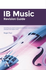 IB Music Revision Guide - Everything you need to prepare for the Music Listening Examination (Standard and Higher Level) ebook by Roger Paul