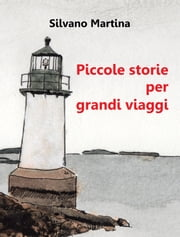 Piccole storie per grandi viaggi - Libro illustrato ebook by Silvano Martina