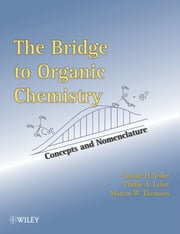The Bridge To Organic Chemistry - Concepts and Nomenclature ebook by Claude H. Yoder,Phyllis A. Leber,Marcus W. Thomsen