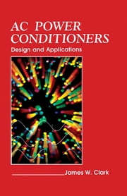 AC Power Conditioners - Design and Application ebook by James Clark