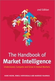 The Handbook of Market Intelligence - Understand, Compete and Grow in Global Markets ebook by Irmeli Hirvensalo,Markko Vaarnas,Hans  Hedin