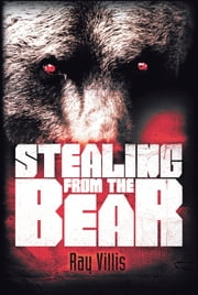 Stealing from the Bear ebook by Ray Villis