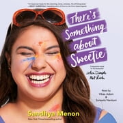There's Something About Sweetie audiobook by Sandhya Menon