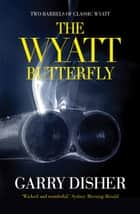 The Wyatt Butterfly - Two Barrels of Classic Wyatt ebook by Garry Disher