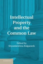 Intellectual Property and the Common Law ebook by Balganesh, Shyamkrishna
