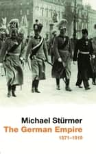 THE GERMAN EMPIRE ebook by Michael Stuermer