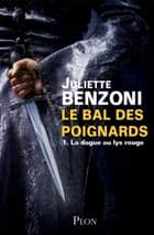 Le bal des poignards - Tome 1 - La dague au lys rouge ebook by Juliette BENZONI