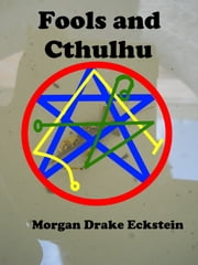 Fools and Cthulhu ebook by Morgan Drake Eckstein