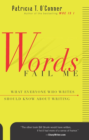 Words Fail Me - What Everyone Who Writes Should Know about Writing ebook by Patricia T. O'Conner