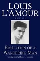 Education of a Wandering Man ebook by Louis L'Amour