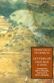 Letters on Old Age (Rerum Senilium Libri): Vol. 2: Books X-XVIII ebook by Petrarch, Francesco