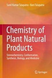 Chemistry of Plant Natural Products - Stereochemistry, Conformation, Synthesis, Biology, and Medicine ebook by Sunil Kumar Talapatra,Bani Talapatra