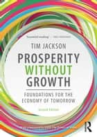 Prosperity without Growth - Foundations for the Economy of Tomorrow ebook by Tim Jackson