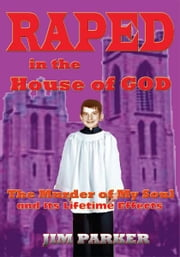 Raped in the House of God - The Murder of My Soul ebook by Jim Parker
