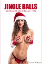 Jingle Balls - Versaute Weihnachten ebook by Sabine Kirsch