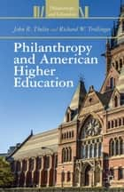 Philanthropy and American Higher Education ebook by J. Thelin,R. Trollinger