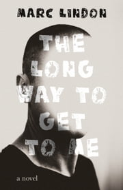 The Long Way to Get to Me ebook by Marc Lindon