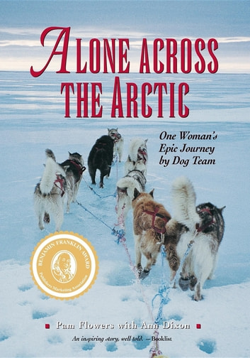 Alone Across the Arctic - One Woman's Epic Journey by Dog Team ebook by Pam Flowers,Ann Dixon