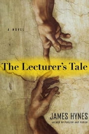 The Lecturer's Tale - A Novel ebook by James Hynes