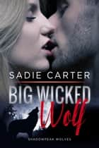 Big Wicked Wolf - Shadowpeak Wolves, #1 ebook by Sadie Carter