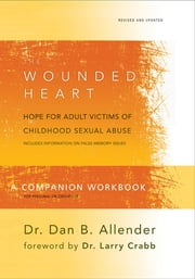 The Wounded Heart Workbook - A Companion Workbook for Personal or Group Use ebook by Dan Allender