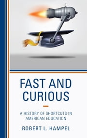 Fast and Curious - A History of Shortcuts in American Education ebook by Robert L. Hampel