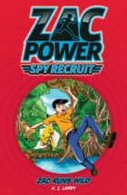 Zac Power Spy Recruit: Zac Runs Wild - Zac Runs Wild ebook by H. I. Larry