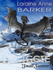 "Iggie, ""Small Sorcerer"" ebook by Laraine Anne Barker"