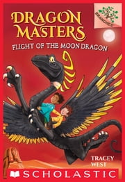 Flight of the Moon Dragon: A Branches Book (Dragon Masters #6) ebook by Tracey West,Damien Jones