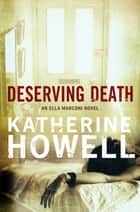 Deserving Death: An Ella Marconi Novel 7 ebook by Katherine Howell