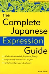 The Complete Japanese Expression Guide ebook by Mizue Sasaki