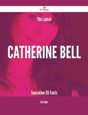 The Latest Catherine Bell Sensation - 55 Facts ebook by Sara Jacobs